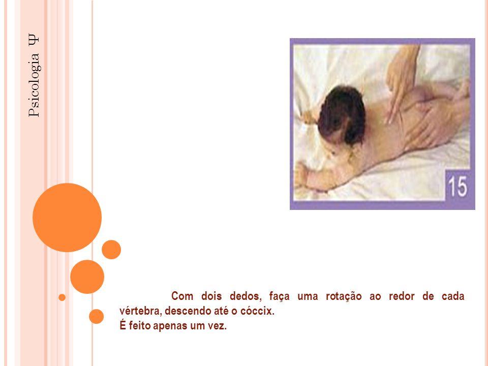 Psicologia Ψ Com dois dedos, faça uma rotação ao redor de cada vértebra, descendo até o cóccix.