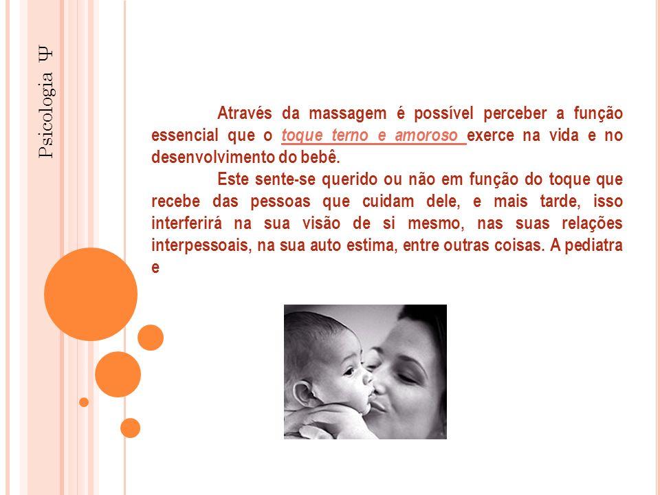 Psicologia Ψ Através da massagem é possível perceber a função essencial que o toque terno e amoroso exerce na vida e no desenvolvimento do bebê.