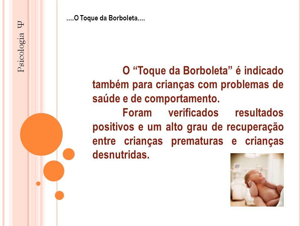 ....O Toque da Borboleta.... Psicologia Ψ. O Toque da Borboleta é indicado também para crianças com problemas de saúde e de comportamento.