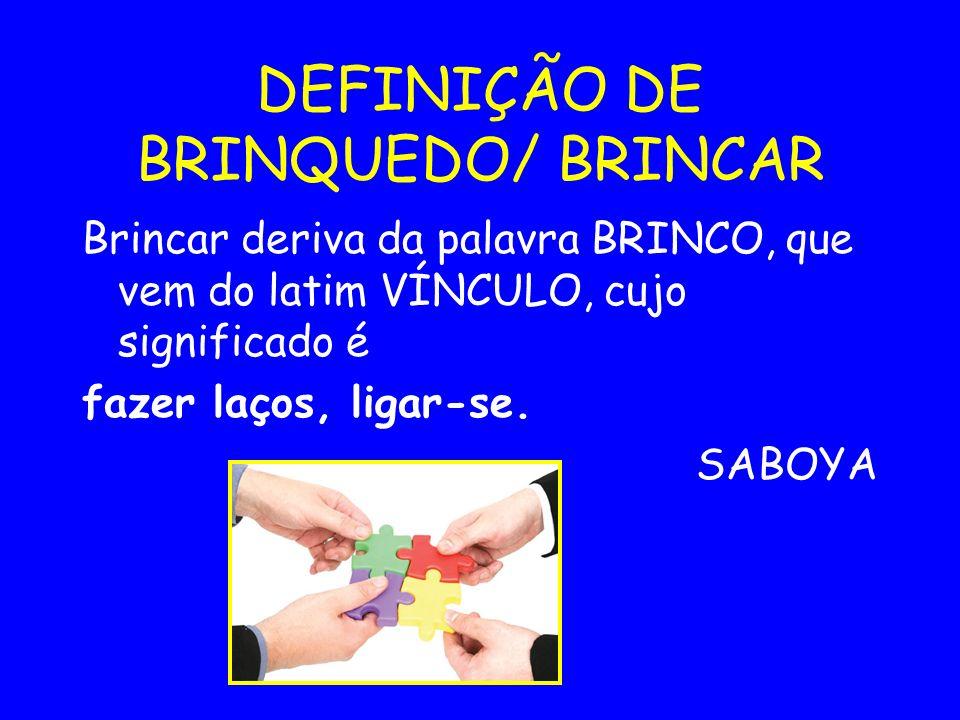 DEFINIÇÃO DE BRINQUEDO/ BRINCAR