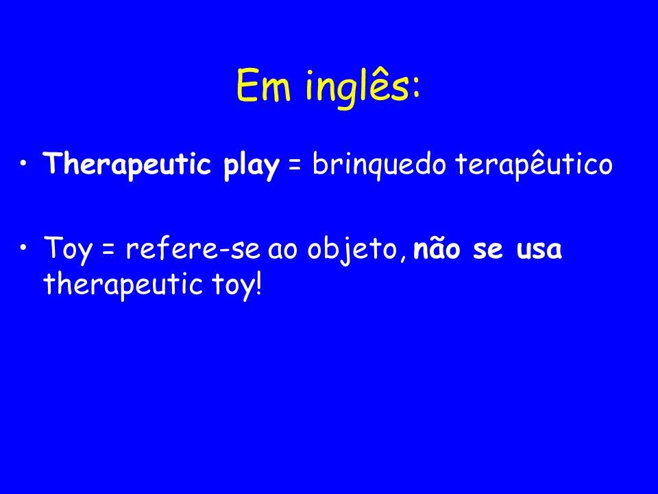 Em inglês: Therapeutic play = brinquedo terapêutico