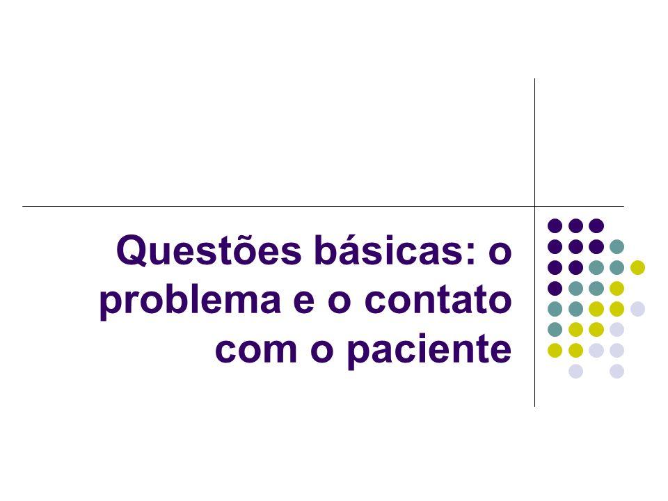 Questões básicas: o problema e o contato com o paciente