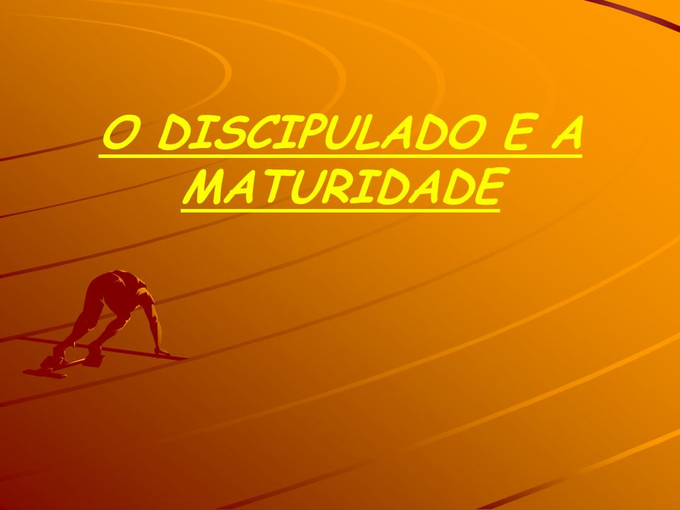 O DISCIPULADO E A MATURIDADE