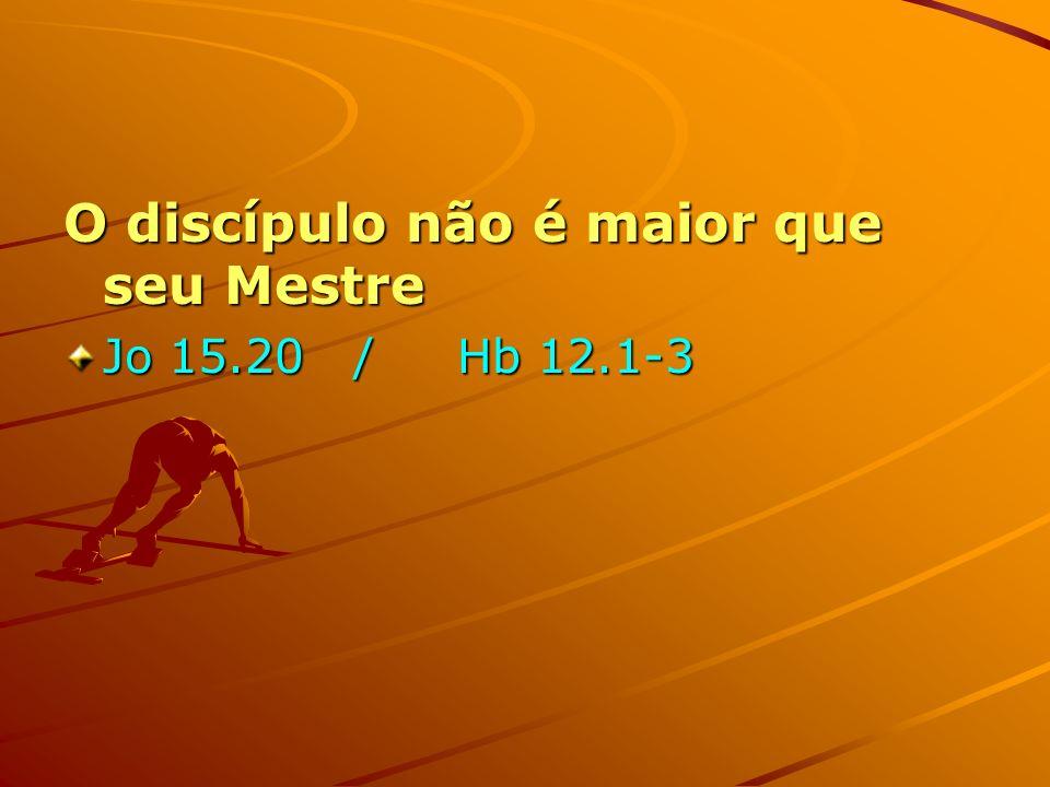 O discípulo não é maior que seu Mestre
