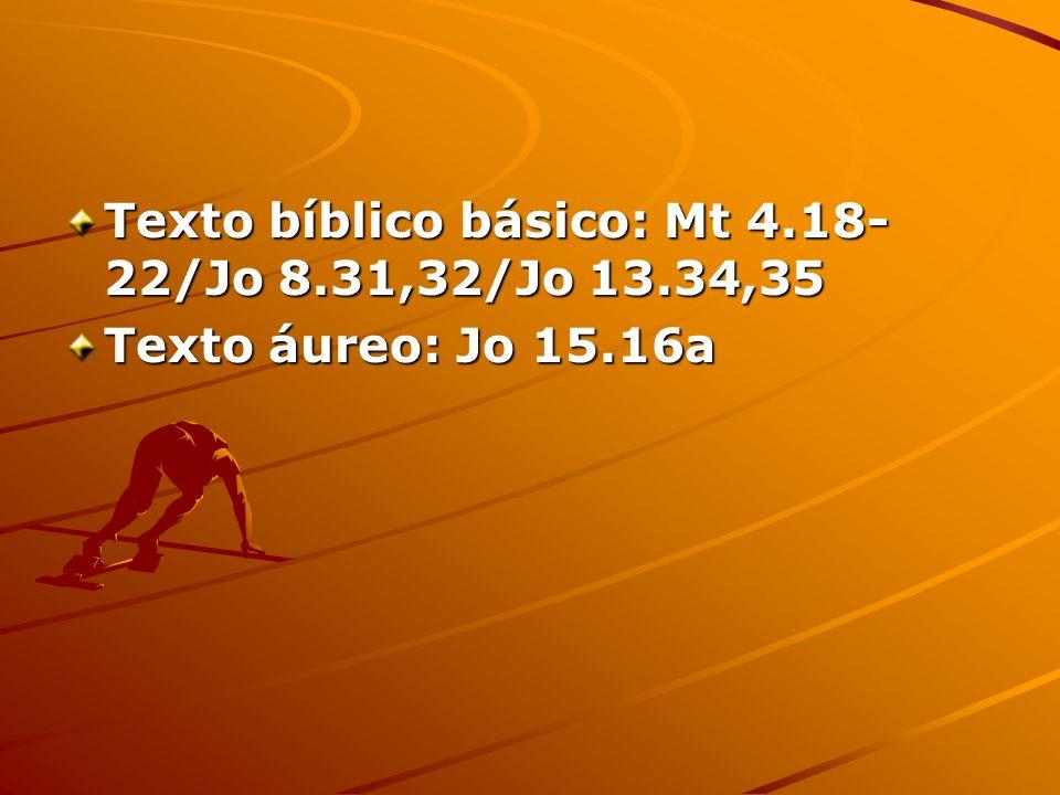 Texto bíblico básico: Mt 4.18-22/Jo 8.31,32/Jo 13.34,35