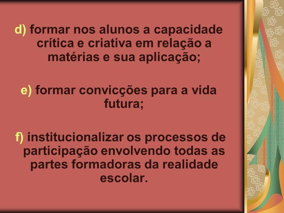 e) formar convicções para a vida futura;