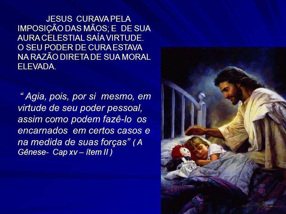JESUS CURAVA PELA IMPOSIÇÃO DAS MÃOS; E DE SUA AURA CELESTIAL SAÍA VIRTUDE.