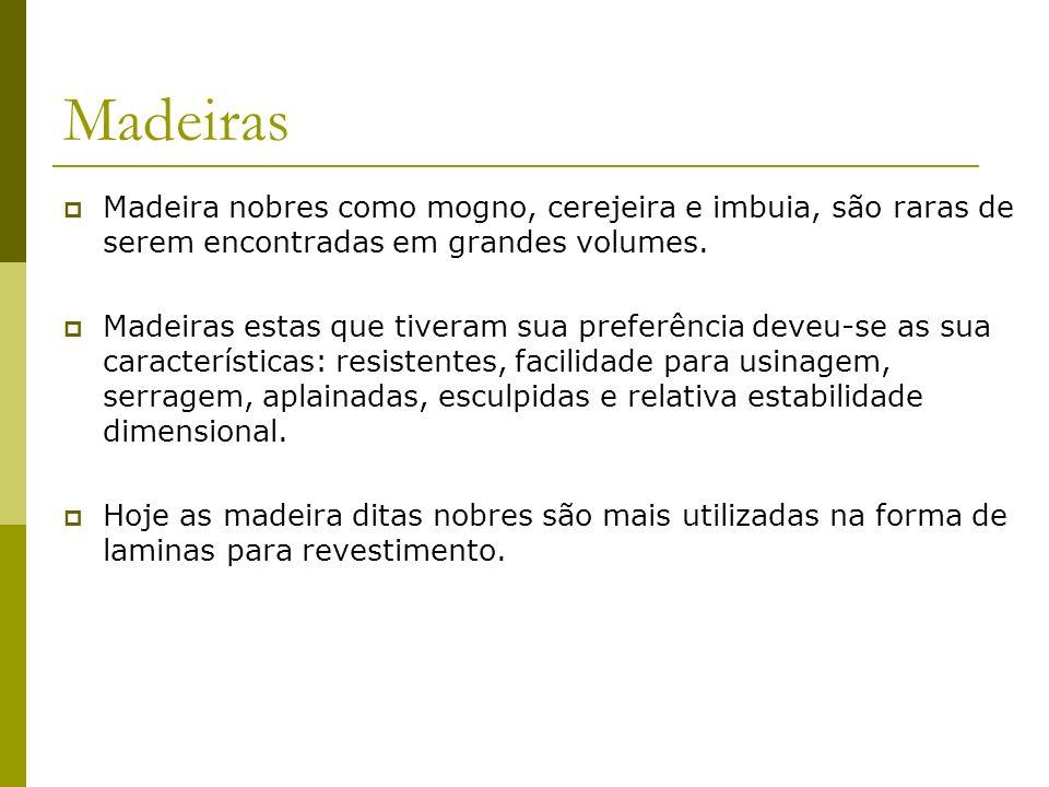 Madeiras Madeira nobres como mogno, cerejeira e imbuia, são raras de serem encontradas em grandes volumes.