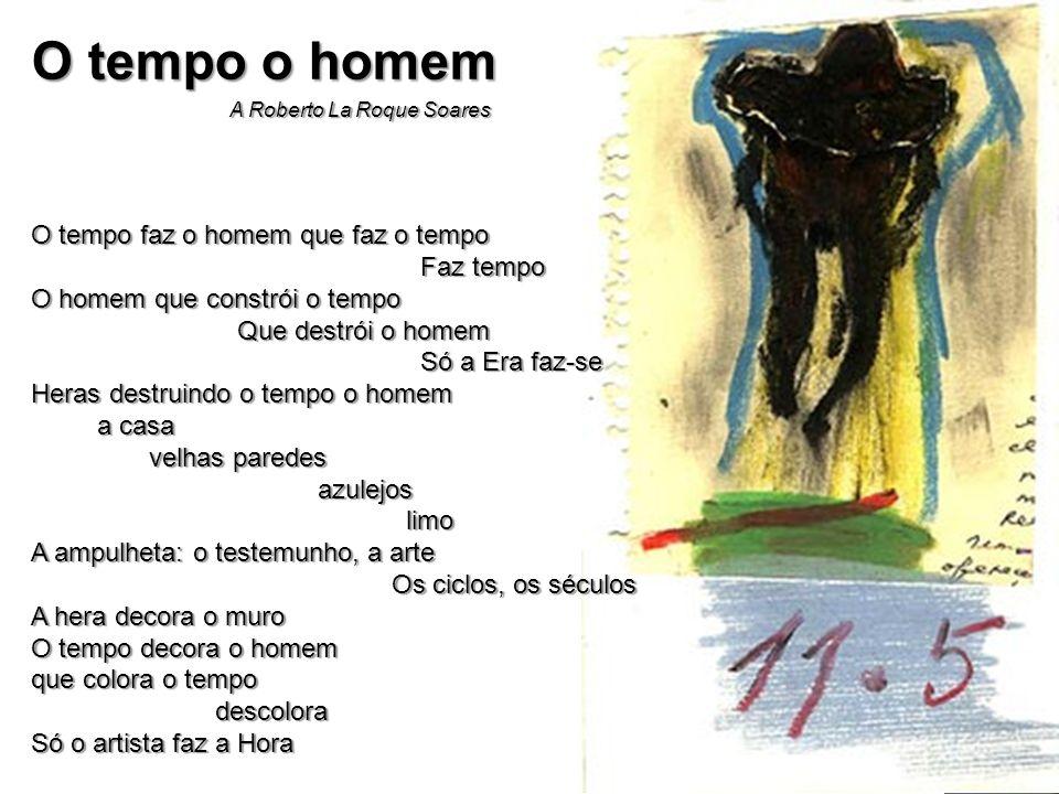 O tempo o homem A Roberto La Roque Soares