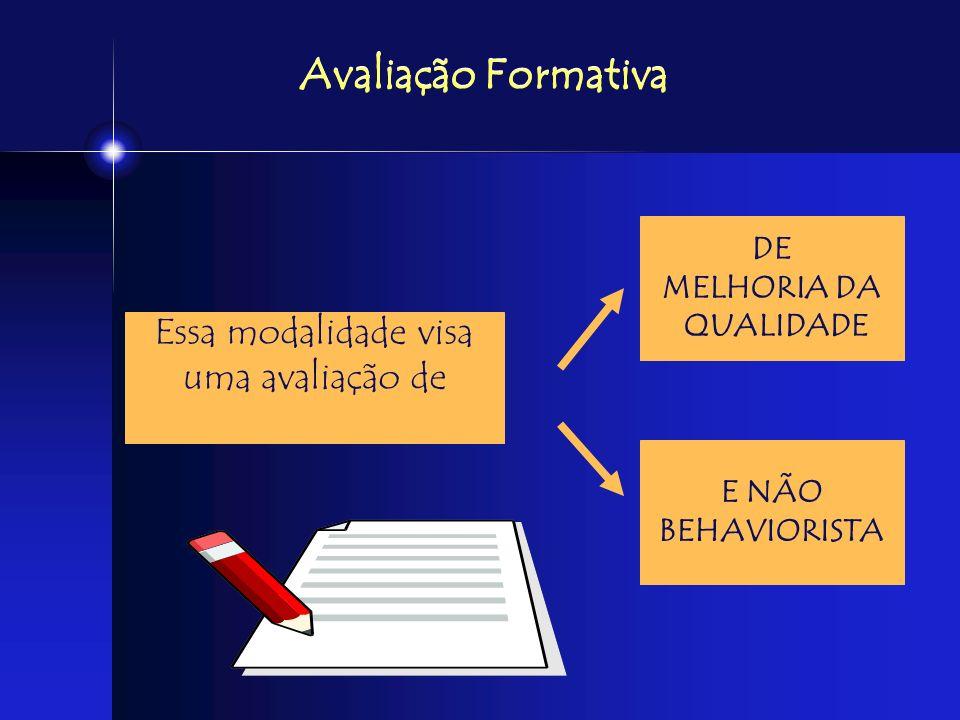 Avaliação Formativa Essa modalidade visa uma avaliação de DE