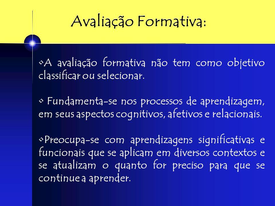 Avaliação Formativa: A avaliação formativa não tem como objetivo classificar ou selecionar.