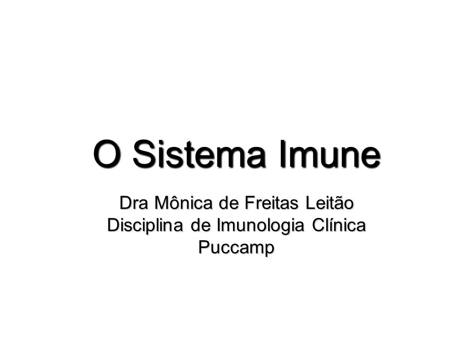 Dra Mônica de Freitas Leitão Disciplina de Imunologia Clínica Puccamp