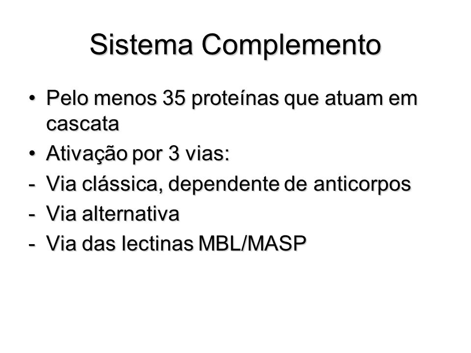 Sistema Complemento Pelo menos 35 proteínas que atuam em cascata