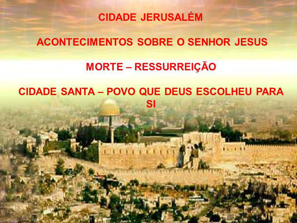 ACONTECIMENTOS SOBRE O SENHOR JESUS MORTE – RESSURREIÇÃO