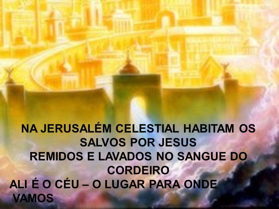 NA JERUSALÉM CELESTIAL HABITAM OS SALVOS POR JESUS
