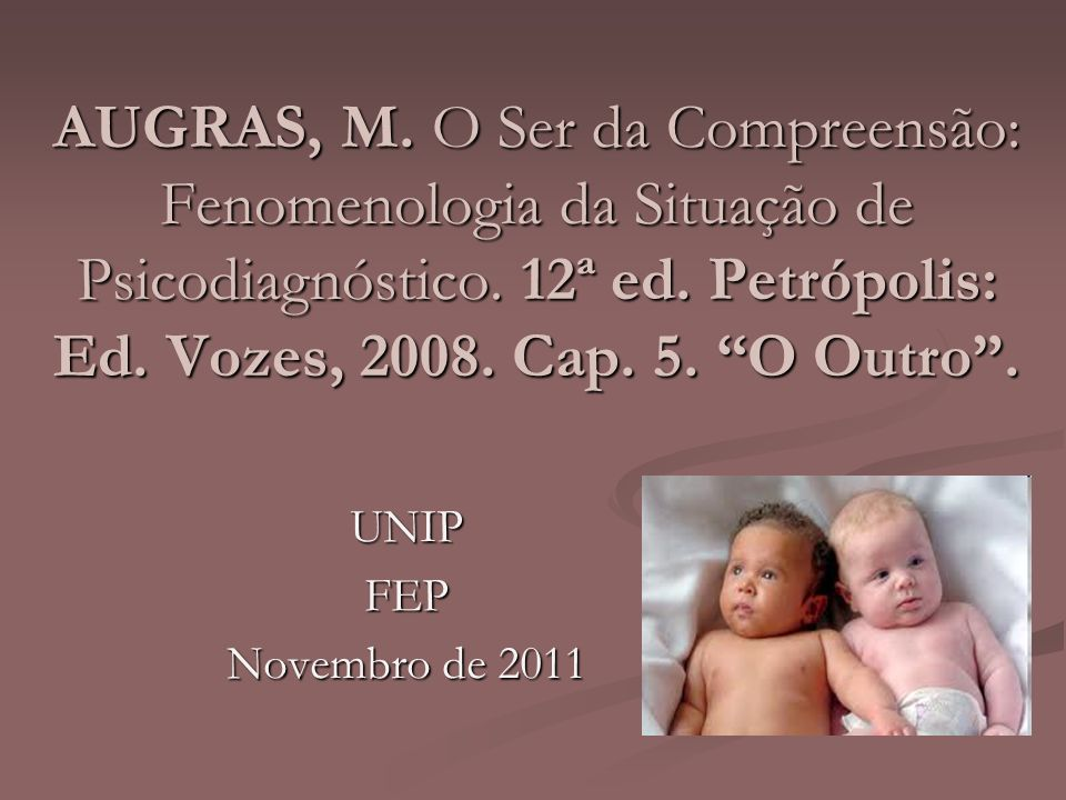 AUGRAS, M. O Ser da Compreensão: Fenomenologia da Situação de Psicodiagnóstico. 12ª ed. Petrópolis: Ed. Vozes, 2008. Cap. 5. O Outro .