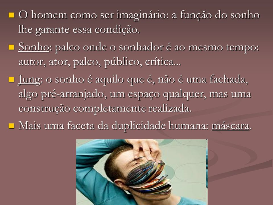 O homem como ser imaginário: a função do sonho lhe garante essa condição.