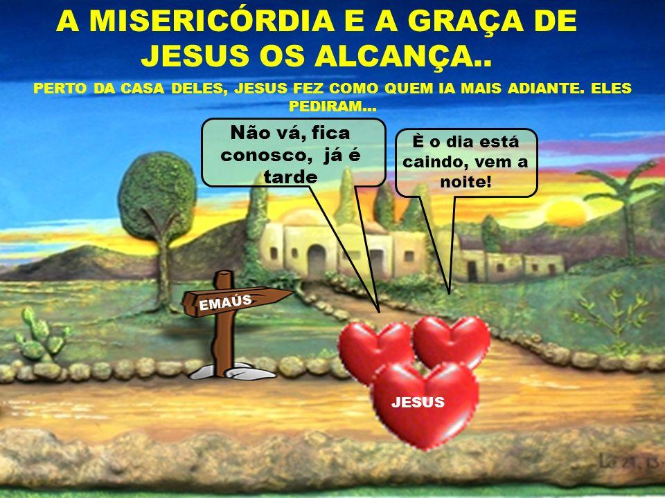 A MISERICÓRDIA E A GRAÇA DE JESUS OS ALCANÇA..