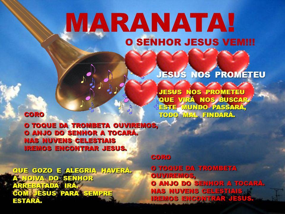 MARANATA! O SENHOR JESUS VEM!!! JESUS NOS PROMETEU JESUS NOS PROMETEU