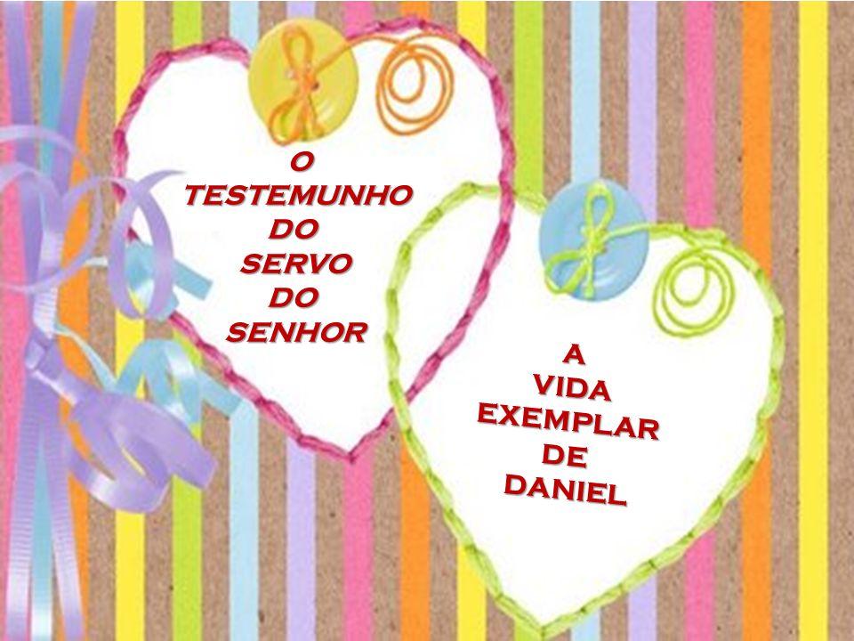 O TESTEMUNHO DO SERVO SENHOR A VIDA EXEMPLAR DE DANIEL
