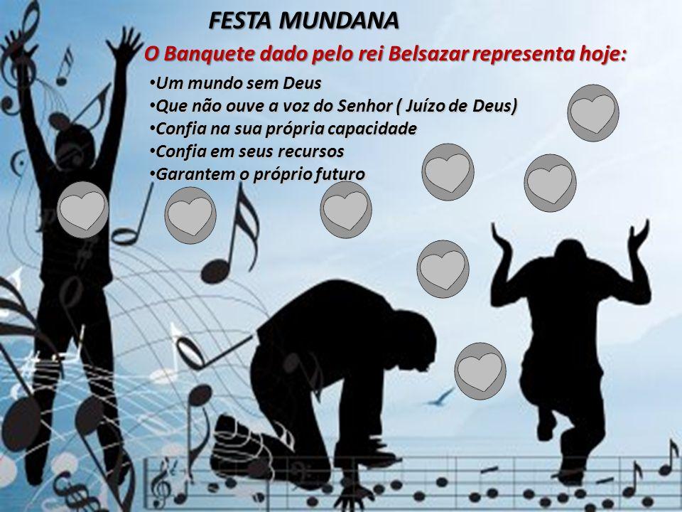 FESTA MUNDANA O Banquete dado pelo rei Belsazar representa hoje: