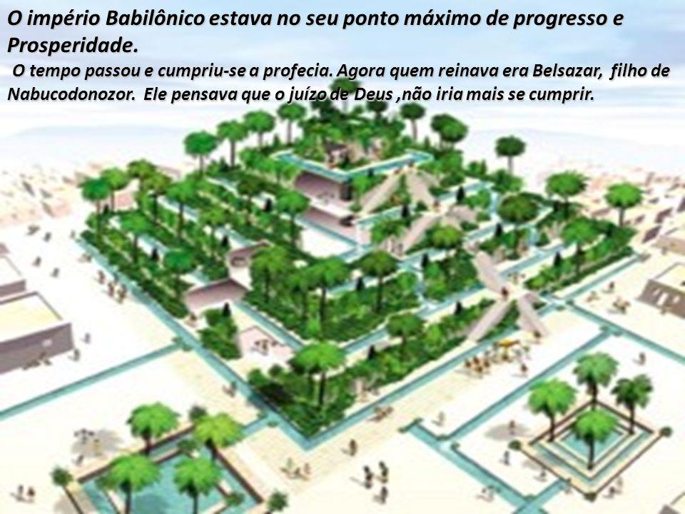 O império Babilônico estava no seu ponto máximo de progresso e