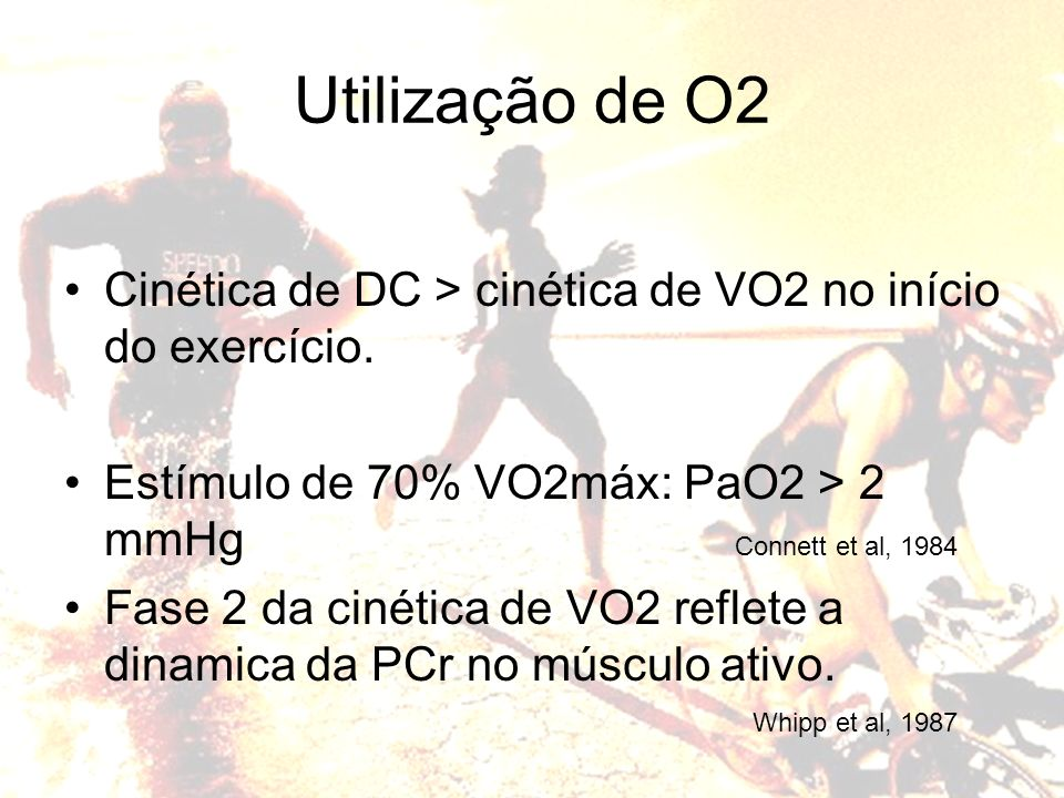 Utilização de O2 Cinética de DC > cinética de VO2 no início do exercício. Estímulo de 70% VO2máx: PaO2 > 2 mmHg.