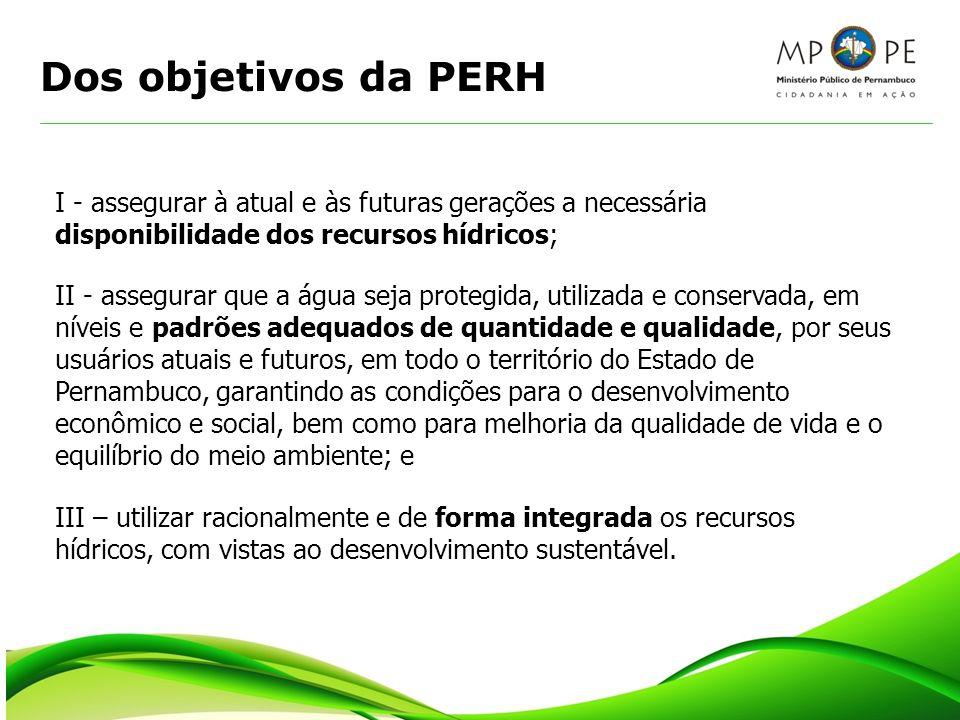 Dos objetivos da PERH I - assegurar à atual e às futuras gerações a necessária disponibilidade dos recursos hídricos;