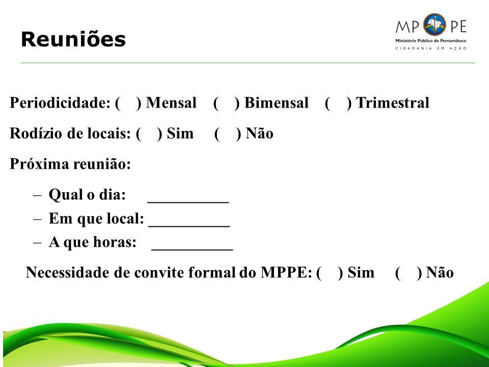 Reuniões Periodicidade: ( ) Mensal ( ) Bimensal ( ) Trimestral