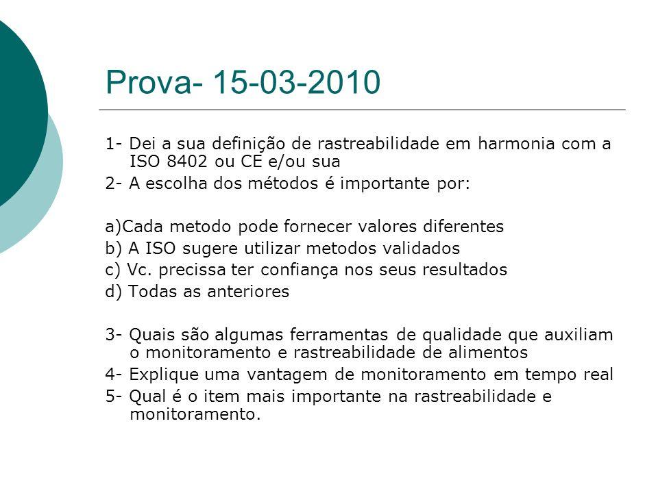 Prova- 15-03-2010 1- Dei a sua definição de rastreabilidade em harmonia com a ISO 8402 ou CE e/ou sua.