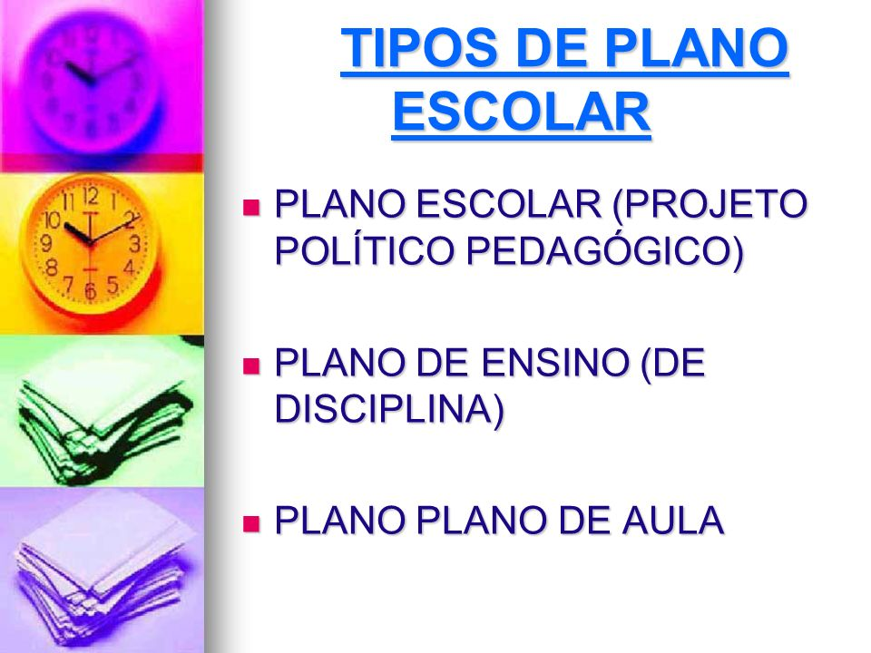 TIPOS DE PLANO ESCOLARPLANO ESCOLAR (PROJETO POLÍTICO PEDAGÓGICO) PLANO DE ENSINO (DE DISCIPLINA) PLANO PLANO DE AULA.