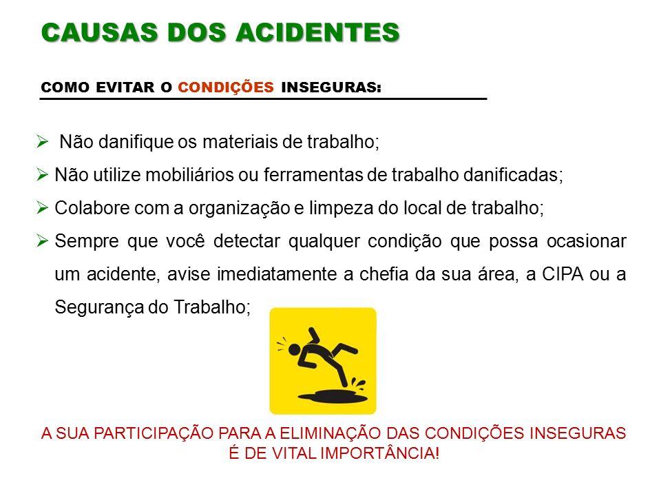 CAUSAS DOS ACIDENTES Não danifique os materiais de trabalho;