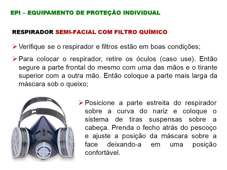 Verifique se o respirador e filtros estão em boas condições;