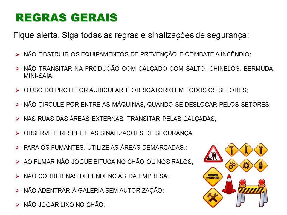 REGRAS GERAIS Fique alerta. Siga todas as regras e sinalizações de segurança: NÃO OBSTRUIR OS EQUIPAMENTOS DE PREVENÇÃO E COMBATE A INCÊNDIO;