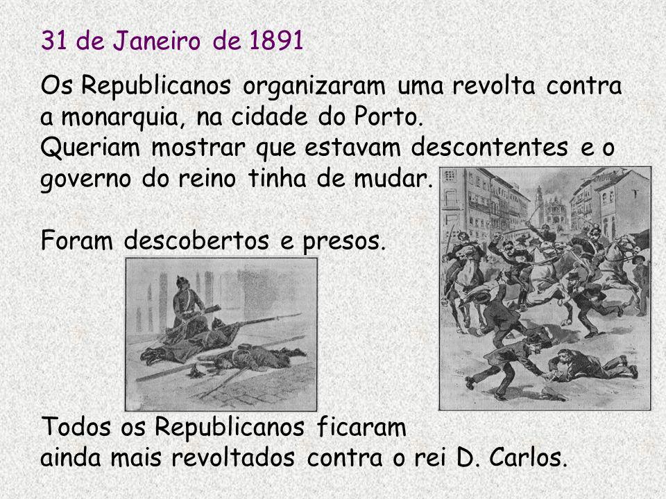 31 de Janeiro de 1891 Os Republicanos organizaram uma revolta contra. a monarquia, na cidade do Porto.