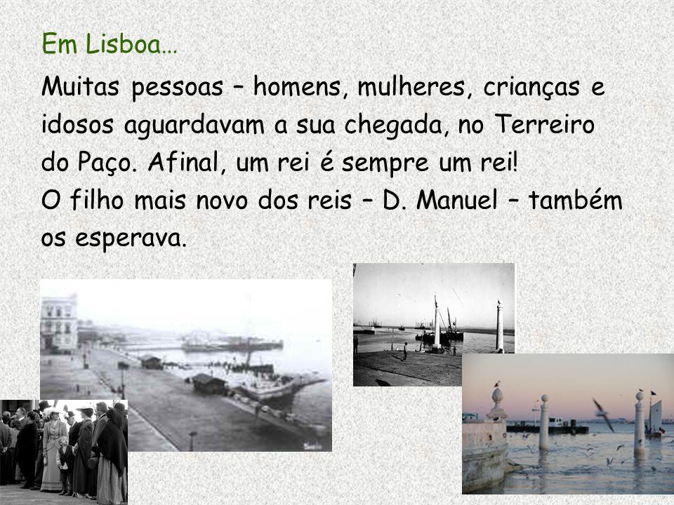 Em Lisboa… Muitas pessoas – homens, mulheres, crianças e. idosos aguardavam a sua chegada, no Terreiro.