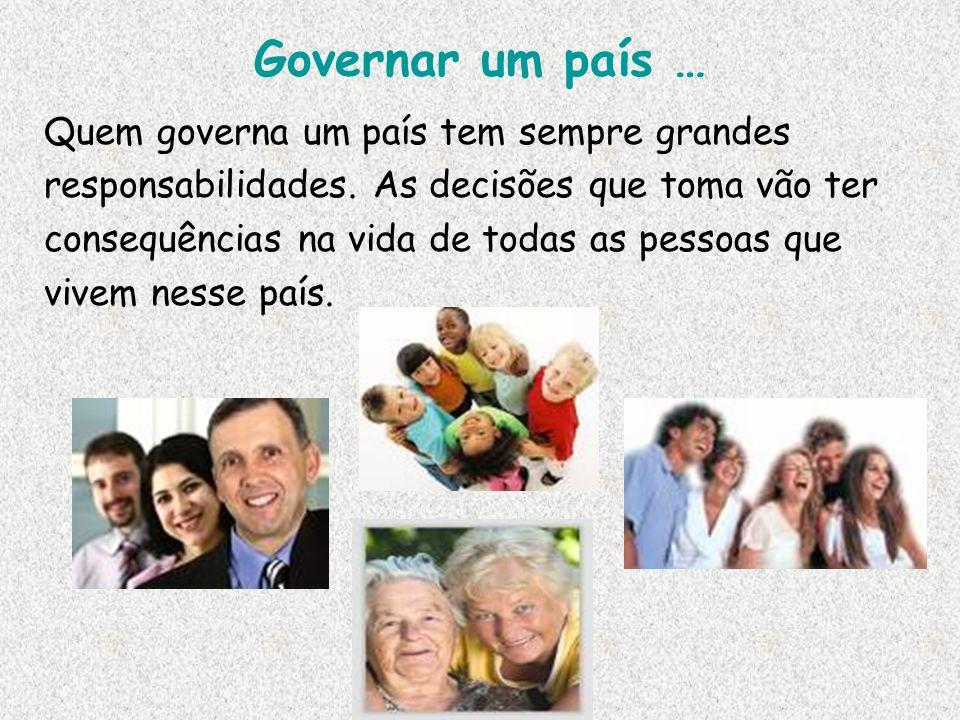 Governar um país … Quem governa um país tem sempre grandes