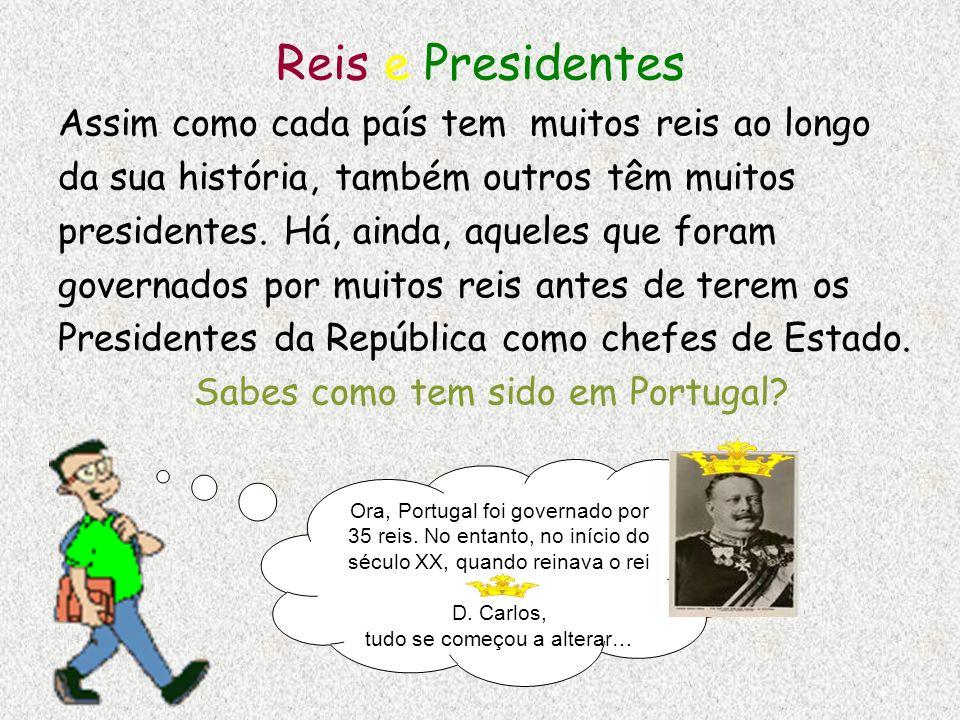 Reis e Presidentes Assim como cada país tem muitos reis ao longo