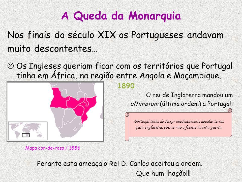 A Queda da Monarquia Nos finais do século XIX os Portugueses andavam