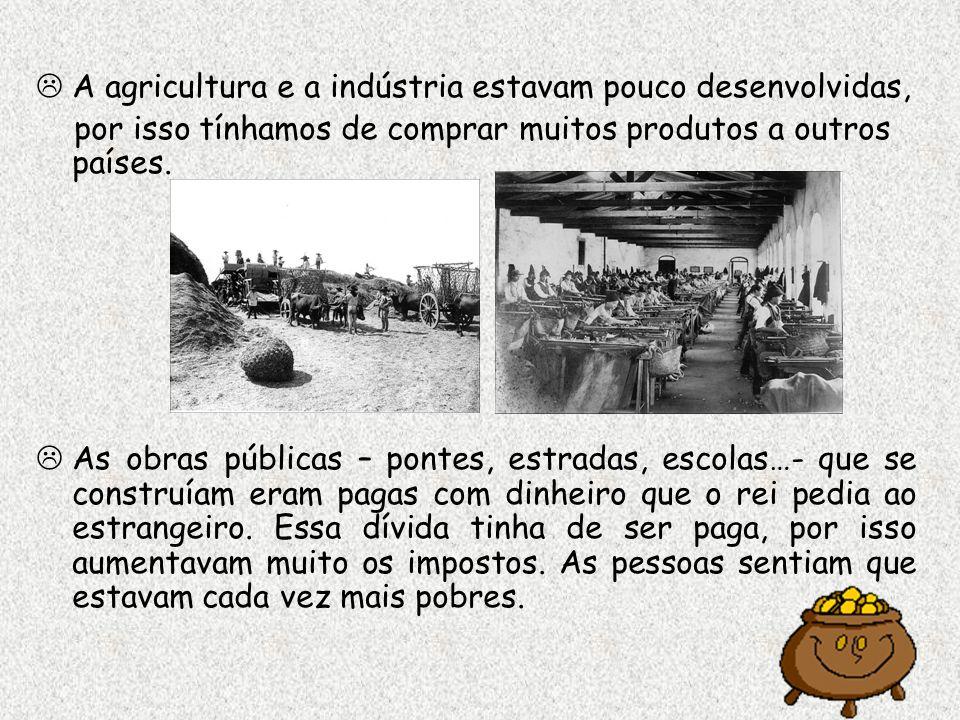 A agricultura e a indústria estavam pouco desenvolvidas,