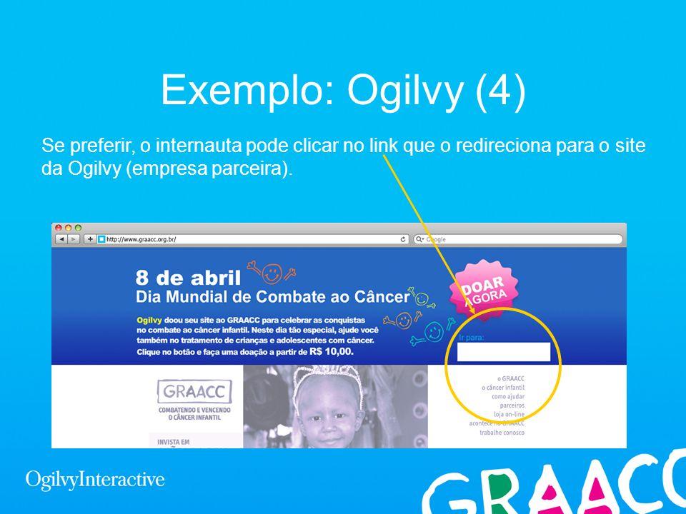 Exemplo: Ogilvy (4)Se preferir, o internauta pode clicar no link que o redireciona para o site da Ogilvy (empresa parceira).