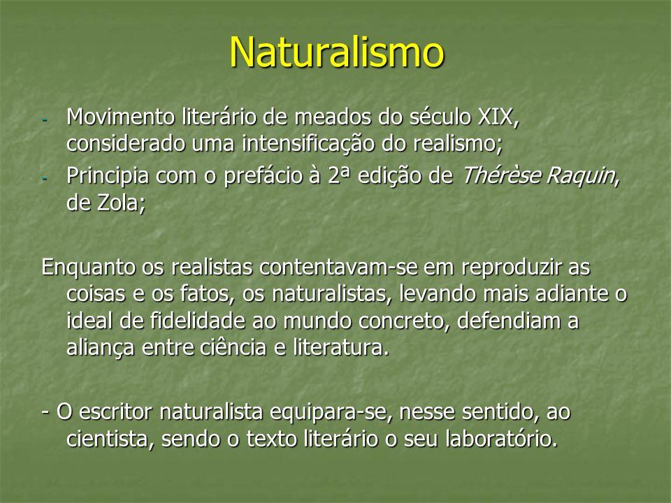 Naturalismo Movimento literário de meados do século XIX, considerado uma intensificação do realismo;