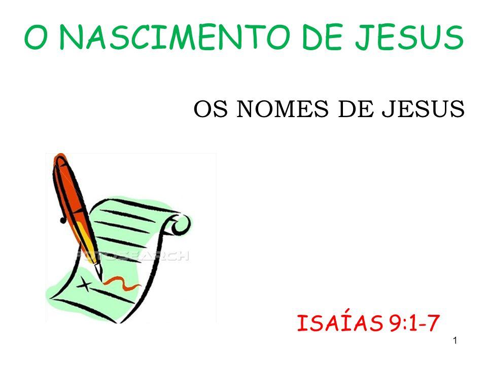 O NASCIMENTO DE JESUS OS NOMES DE JESUS ISAÍAS 9:1-7