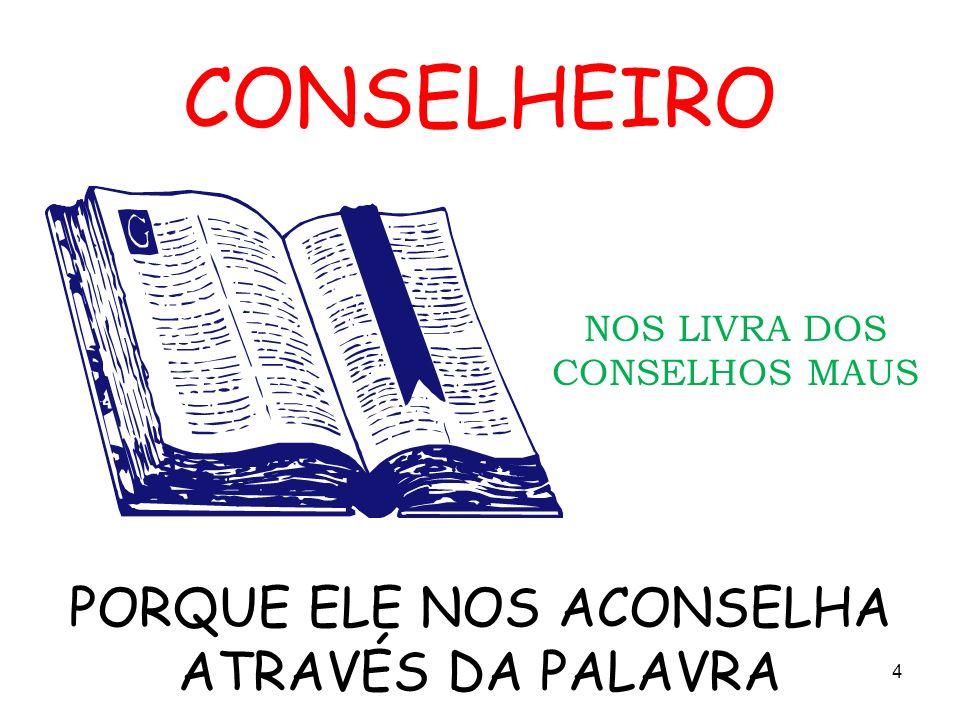 CONSELHEIRO PORQUE ELE NOS ACONSELHA ATRAVÉS DA PALAVRA