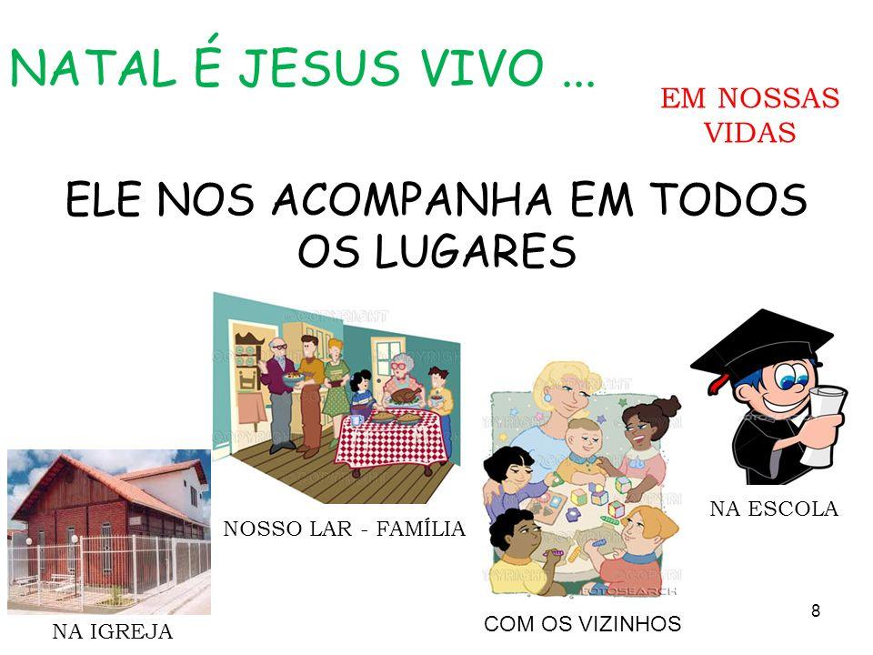 ELE NOS ACOMPANHA EM TODOS OS LUGARES