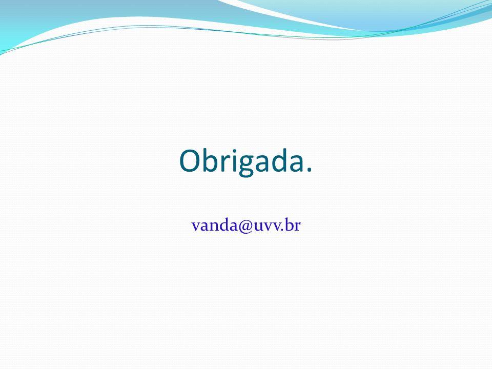 Obrigada. vanda@uvv.br