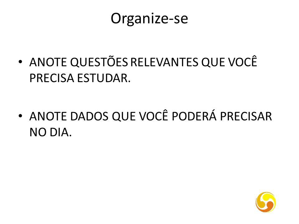 Organize-se ANOTE QUESTÕES RELEVANTES QUE VOCÊ PRECISA ESTUDAR.