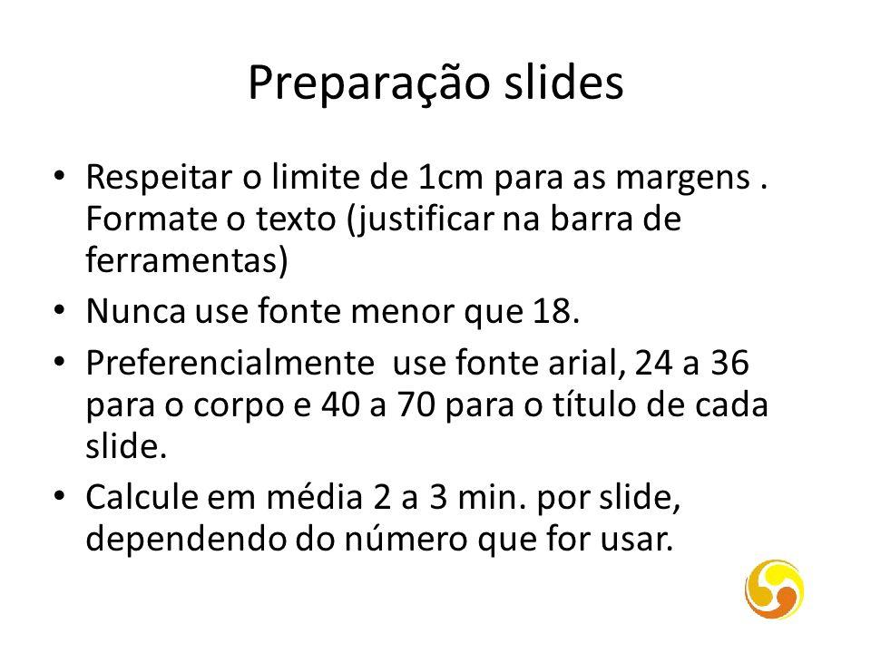 Preparação slides Respeitar o limite de 1cm para as margens . Formate o texto (justificar na barra de ferramentas)