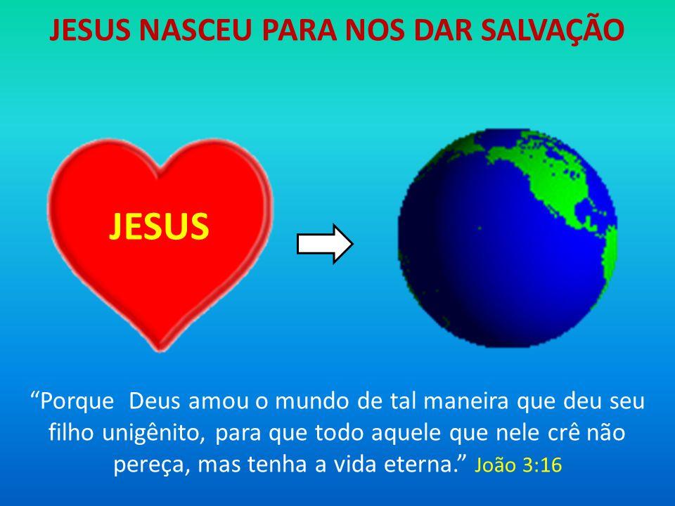 JESUS NASCEU PARA NOS DAR SALVAÇÃO