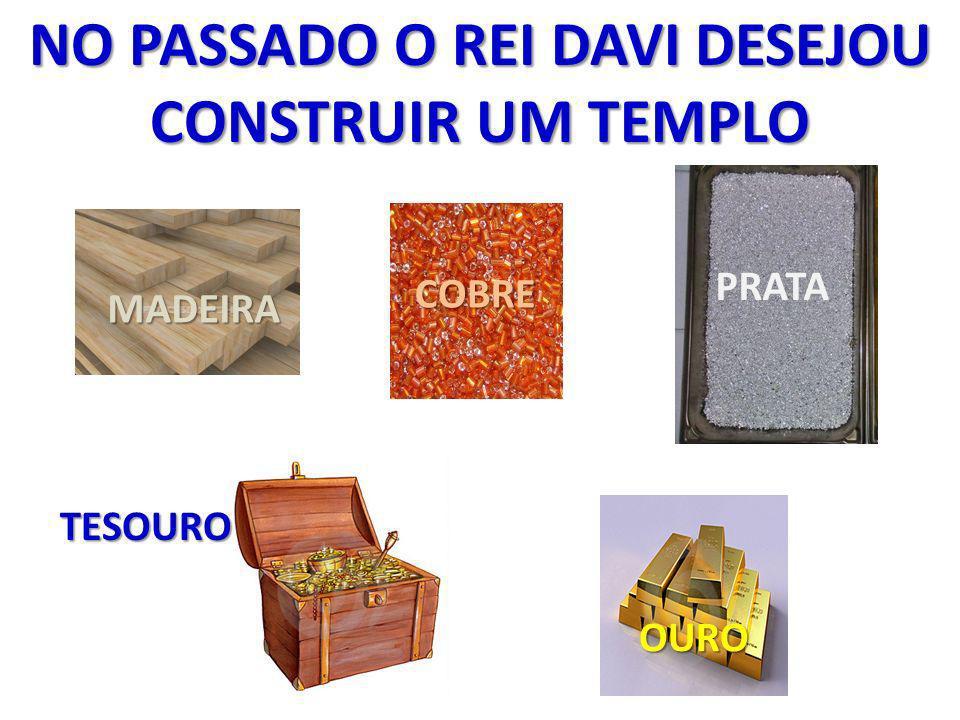 NO PASSADO O REI DAVI DESEJOU CONSTRUIR UM TEMPLO